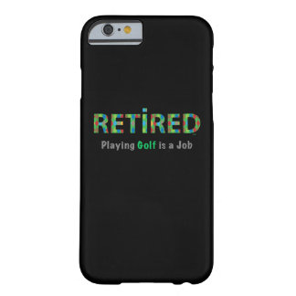 GOLF - Retired, Playing Golf is a JOB Barely There iPhone 6 Case
