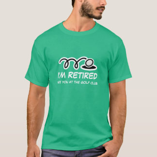 Golf t-shirt with funny quote for retired person