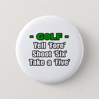 Golf...Yell Fore, Shoot 6, Take a 5 6 Cm Round Badge