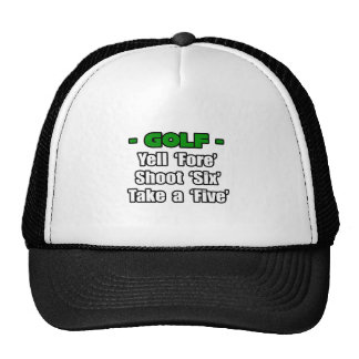 Golf...Yell Fore, Shoot 6, Take a 5 Trucker Hat