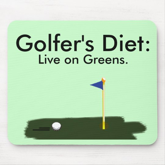 Golfer's Diet: Live on Greens. Mouse Mat