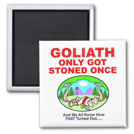 Goliath Only Got Stoned Once Magnet Magnets