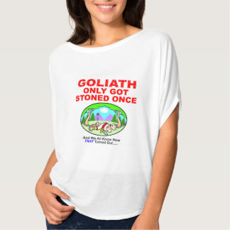 Goliath Only Got Stoned Once Womens Shirt