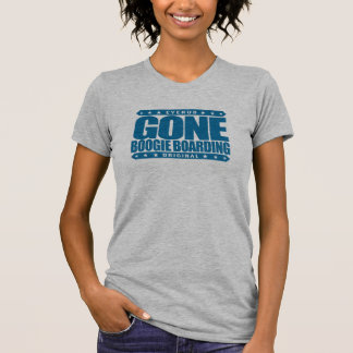 GONE BOOGIE BOARDING - I Love Ocean & Bodyboarding T-Shirt