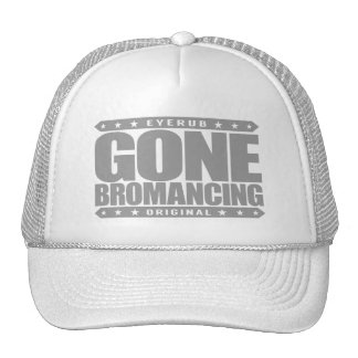 GONE BROMANCING - Affection Between Straight Males Cap