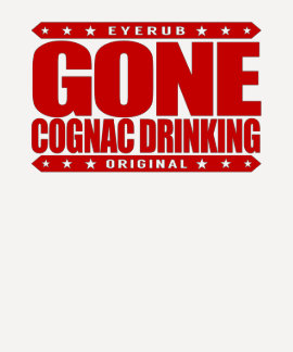 GONE COGNAC DRINKING - Obsessed Brandy Connoisseur T-shirts