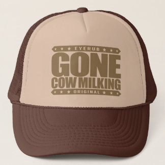 GONE COW MILKING - Love Raw Milk & Cattle Farming Trucker Hat