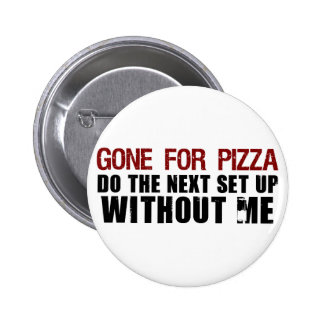 Gone For Pizza 6 Cm Round Badge