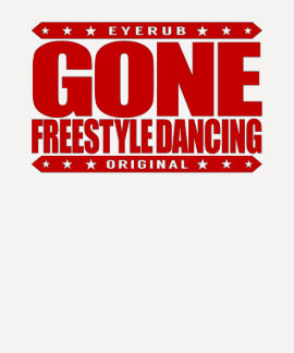 GONE FREESTYLE DANCING - Luv No-Choreography Dance T Shirts