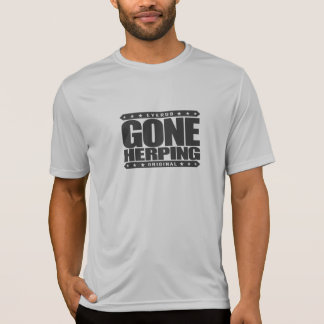 GONE HERPING - I Search for Amphibians & Reptiles T-Shirt