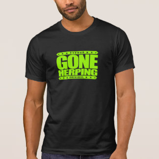 GONE HERPING - I Search for Amphibians & Reptiles T Shirt