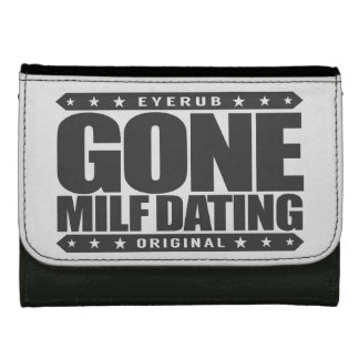 GONE MILF DATING - I Love Experienced Mature Women Women's Wallets