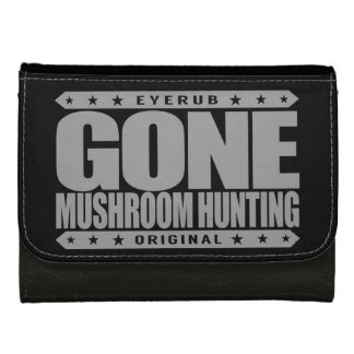 GONE MUSHROOM HUNTING - I Love Mycology & Foraging Leather Wallets