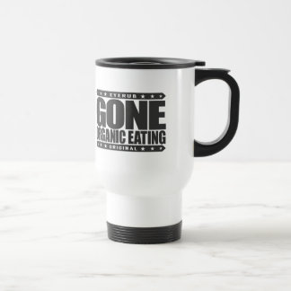GONE ORGANIC EATING - Eat Non-GMO Vegetarian Foods Stainless Steel Travel Mug