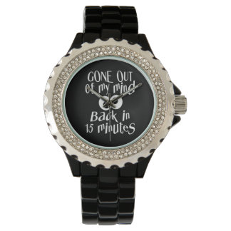"""""""Gone Out Of My Mind"""" watches"""