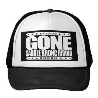 GONE SADDLE BRONC RIDING - I Ride Bucking Horses Cap