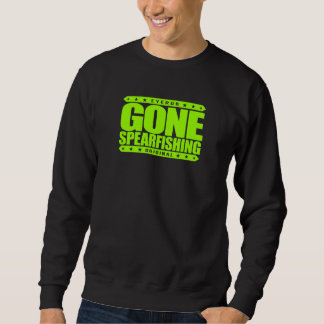 GONE SPEARFISHING - Skilled With Speargun & Sling Sweatshirt