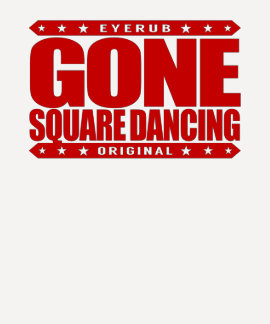 GONE SQUARE DANCING - Love Traditional Folk Dances Shirts