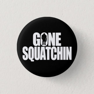 Gone Squatchin 3 Cm Round Badge