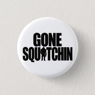Gone Squatchin Button