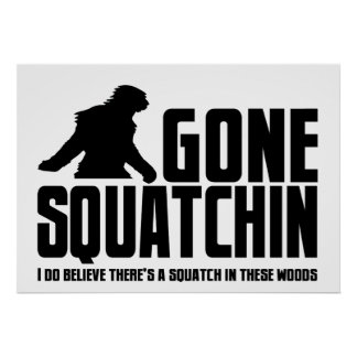 Gone Squatchin - Funny Bigfoot Believer Poster