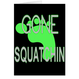 Gone Squatchin Gifts Greeting Card