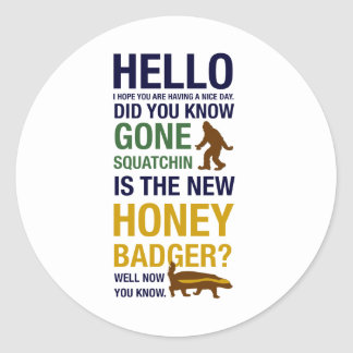 Gone Squatchin is the New Honey Badger Round Stickers