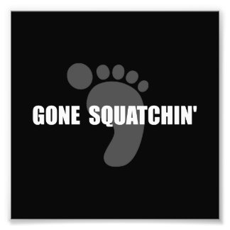 Gone Squatchin Photograph
