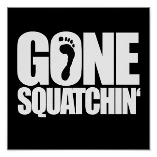 GONE SQUATCHIN - PRINT