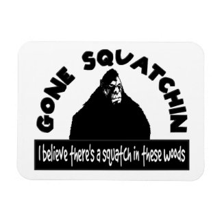 Gone Squatchin - There s a SQUATCH in these woods Rectangular Magnet