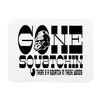 Gone Squatchin - There s a Squatch in these Woods Rectangle Magnets