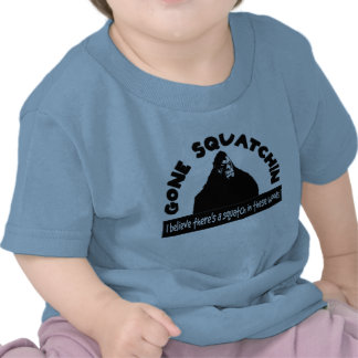 Gone Squatchin - There s a SQUATCH in these woods T-shirts