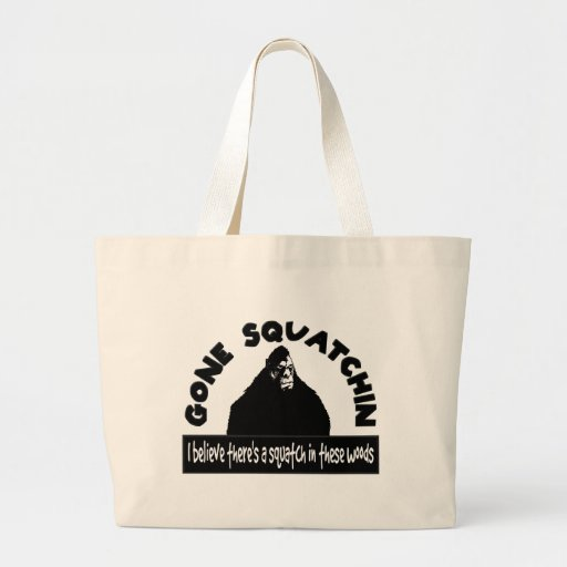 Gone Squatchin - There's a SQUATCH in these woods! Bags