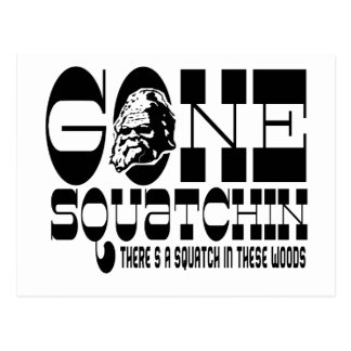 Gone Squatchin - There's a Squatch in these Woods Postcard