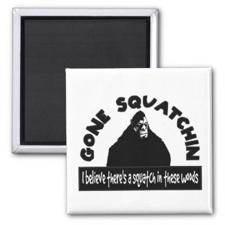 Gone Squatchin - There's a SQUATCH in these woods! Square Magnet