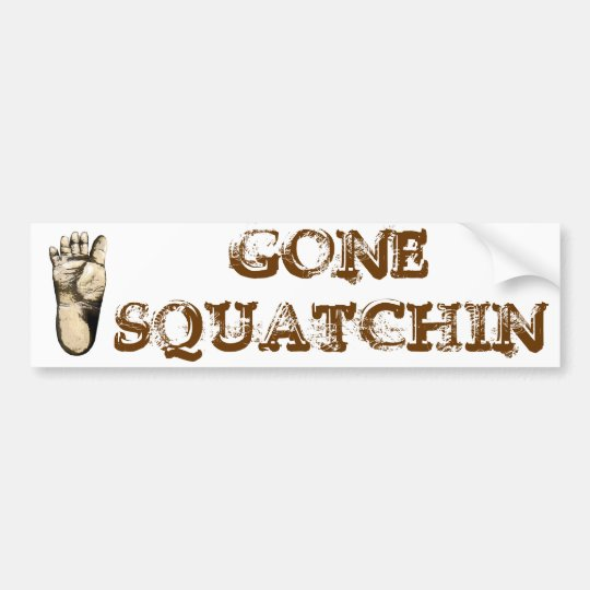 Gone Squatchin (tribute to all Big Foot Hunters) Bumper Sticker