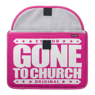 GONE TO CHURCH - I Have Perfect Church Attendance Sleeves For MacBook Pro
