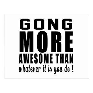 Gong more awesome than whatever it is you do ! postcards