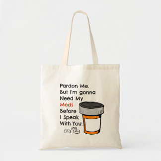 Gonna Need My Meds To Speak To You Funny Novelty Tote Bag