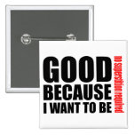 Good because I want to be, no superstiton required Pinback Button