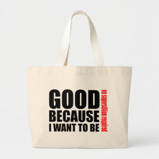 Good because I want to be, no superstiton required Large Tote Bag