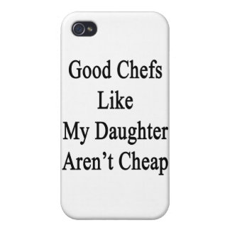 Good Chefs Like My Daughter Aren't Cheap iPhone 4 Cases