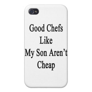 Good Chefs Like My Son Aren't Cheap iPhone 4 Cover