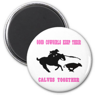 Good Cowgirls Keep Their Calves Together 6 Cm Round Magnet