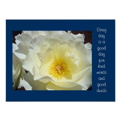 Good Day for Kind Words and Good Deeds Rose art Poster