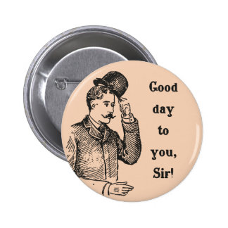 """""""Good Day To You, Sir!"""" vintage gent badge"""