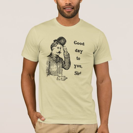 """Good Day To You, Sir!"" vintage gent t-shirt"