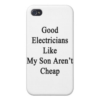 Good Electricians Like My Son Aren't Cheap iPhone 4 Cases