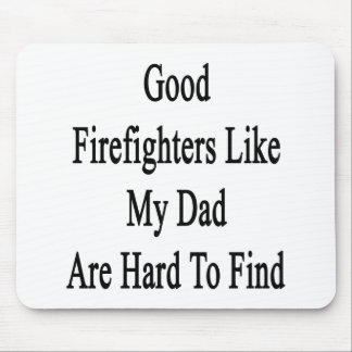 Good Firefighters Like My Dad Are Hard To Find Mouse Pad