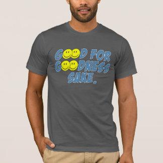 Good For Goodness Sake T-Shirt